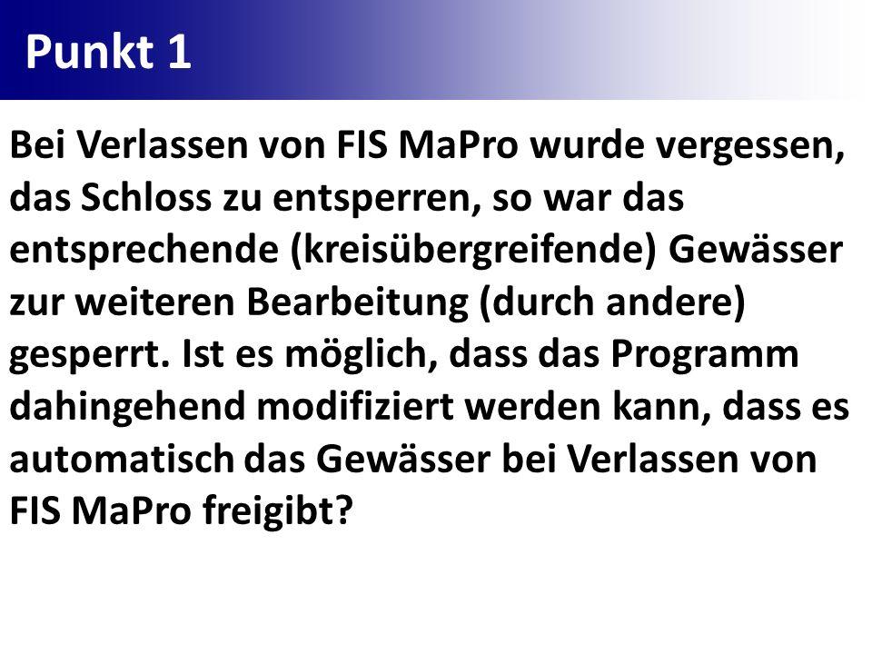 Punkt 1 Bei Verlassen von FIS MaPro wurde vergessen, das Schloss zu entsperren, so war das entsprechende (kreisübergreifende) Gewässer zur weiteren Be