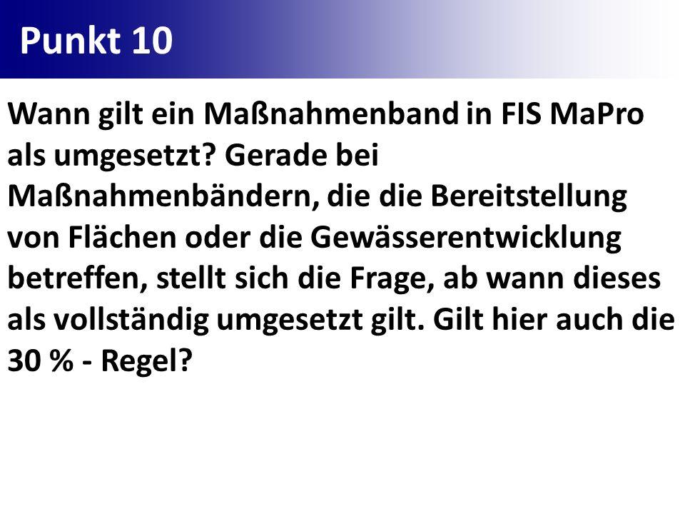 Punkt 10 Wann gilt ein Maßnahmenband in FIS MaPro als umgesetzt? Gerade bei Maßnahmenbändern, die die Bereitstellung von Flächen oder die Gewässerentw