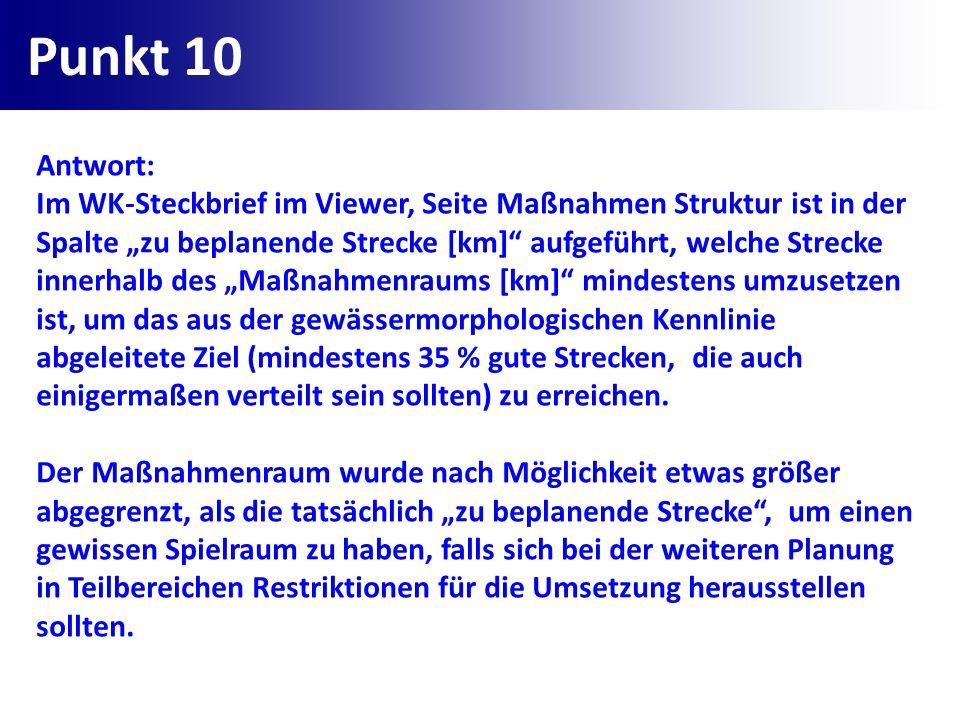 Punkt 10 Antwort: Im WK-Steckbrief im Viewer, Seite Maßnahmen Struktur ist in der Spalte zu beplanende Strecke [km] aufgeführt, welche Strecke innerha