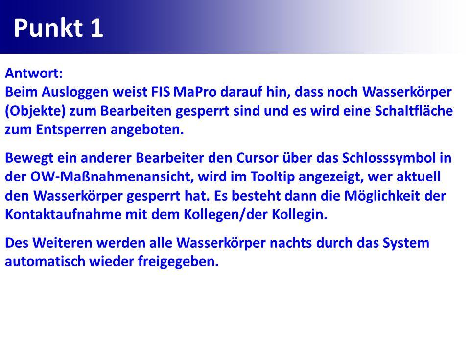 Punkt 1 Antwort: Beim Ausloggen weist FIS MaPro darauf hin, dass noch Wasserkörper (Objekte) zum Bearbeiten gesperrt sind und es wird eine Schaltfläch