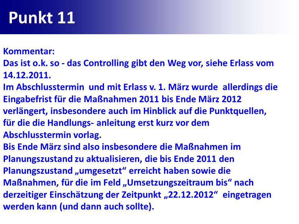 Punkt 11 Kommentar: Das ist o.k. so - das Controlling gibt den Weg vor, siehe Erlass vom 14.12.2011. Im Abschlusstermin und mit Erlass v. 1. März wurd