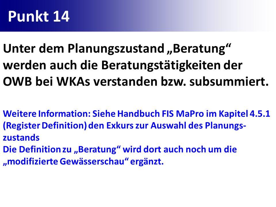 Punkt 14 Unter dem Planungszustand Beratung werden auch die Beratungstätigkeiten der OWB bei WKAs verstanden bzw. subsummiert. Weitere Information: Si