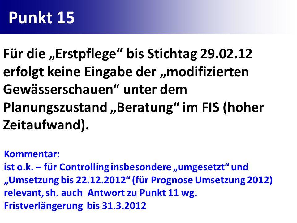 Punkt 15 Für die Erstpflege bis Stichtag 29.02.12 erfolgt keine Eingabe der modifizierten Gewässerschauen unter dem Planungszustand Beratung im FIS (h