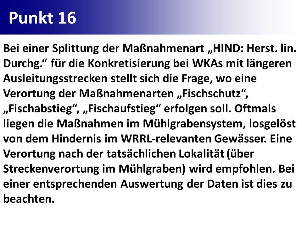 Punkt 16 Bei einer Splittung der Maßnahmenart HIND: Herst. lin. Durchg. für die Konkretisierung bei WKAs mit längeren Ausleitungsstrecken stellt sich