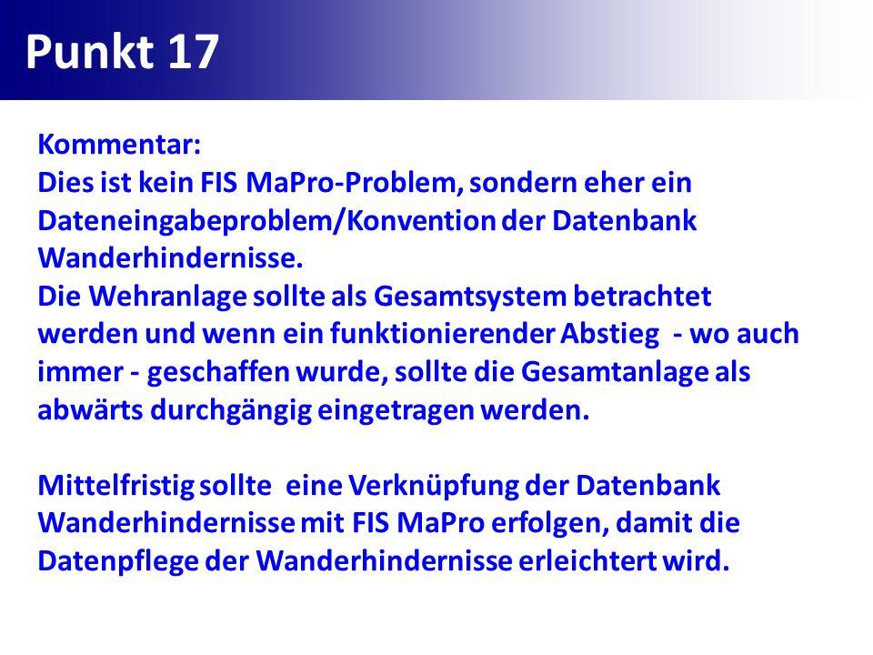 Punkt 17 Kommentar: Dies ist kein FIS MaPro-Problem, sondern eher ein Dateneingabeproblem/Konvention der Datenbank Wanderhindernisse. Die Wehranlage s