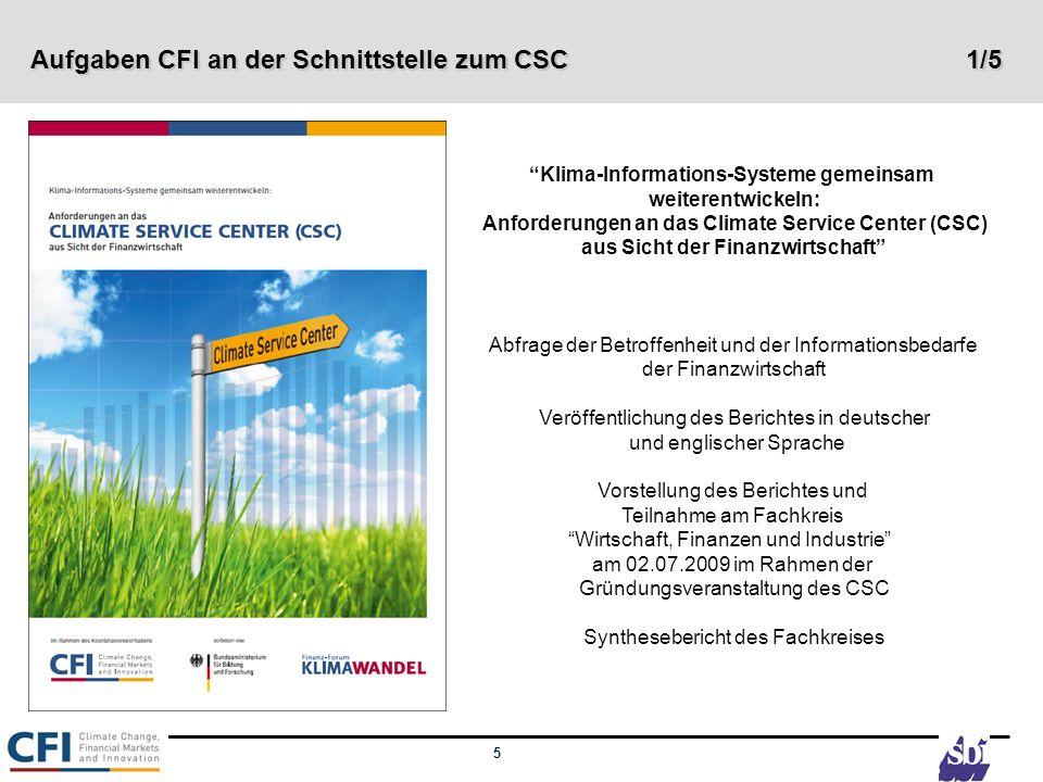 6 Aufgaben CFI an der Schnittstelle zum CSC 2/5 Module zur Vertiefung mit CSC: Klimafolgenforschung zur Beurteilung der Auswirkungen von konvektiven Extremwetterereignissen auf die Schadenlast in Deutschland Begleitforschung zur Sicherung von klimabedingten Ertragsausfällen im Pflanzenbau Berechnung von Extremwetterereignissen größer 1000 Jahre (Annäherung an worst case) Schadenverhütung, Anpassung (z.B.