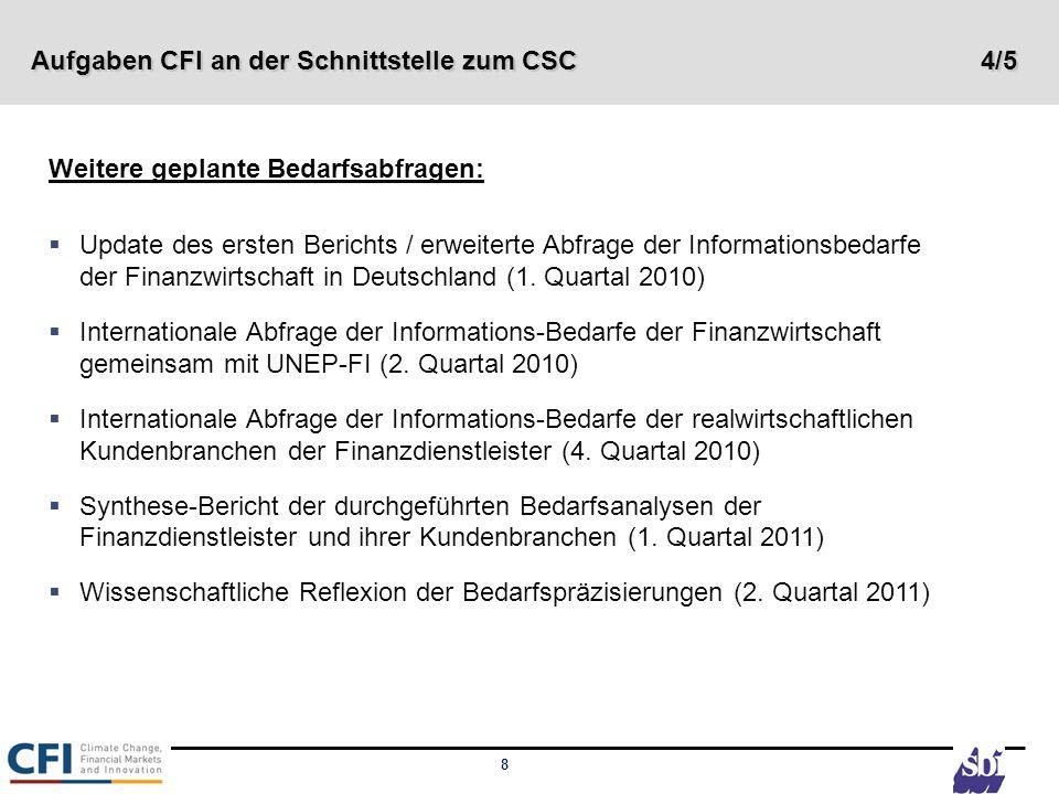 8 Weitere geplante Bedarfsabfragen: Update des ersten Berichts / erweiterte Abfrage der Informationsbedarfe der Finanzwirtschaft in Deutschland (1. Qu