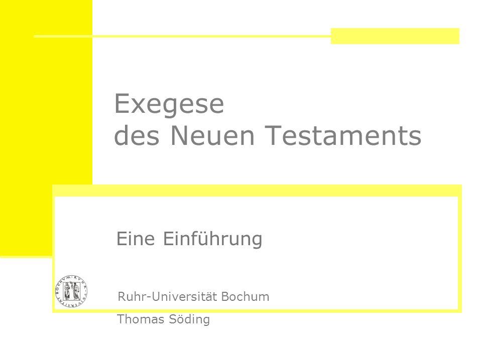 Exegese des Neuen Testaments Eine Einführung Thomas Söding Ruhr-Universität Bochum