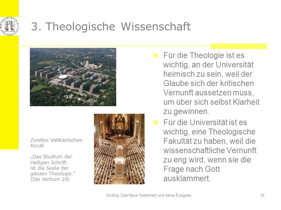 Söding, Das Neue Testament und seine Exegese10 3. Theologische Wissenschaft Für die Theologie ist es wichtig, an der Universität heimisch zu sein, wei