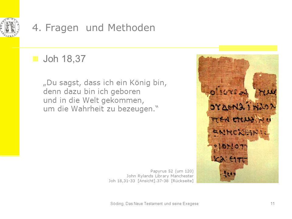 Söding, Das Neue Testament und seine Exegese11 4. Fragen und Methoden Joh 18,37 Du sagst, dass ich ein König bin, denn dazu bin ich geboren und in die