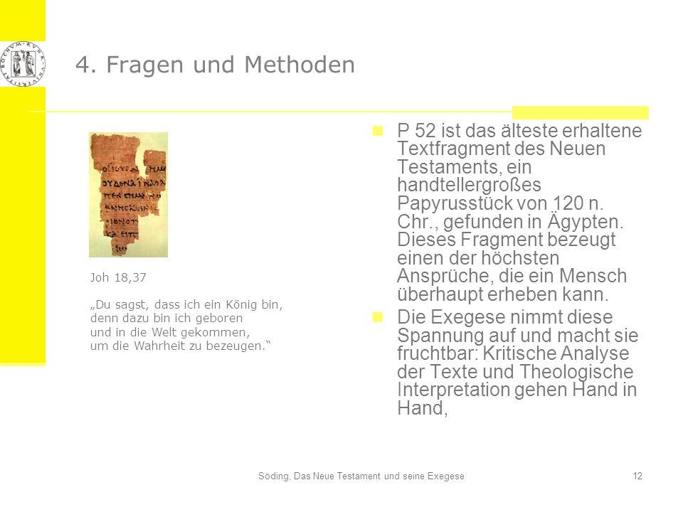Söding, Das Neue Testament und seine Exegese12 4. Fragen und Methoden P 52 ist das älteste erhaltene Textfragment des Neuen Testaments, ein handteller