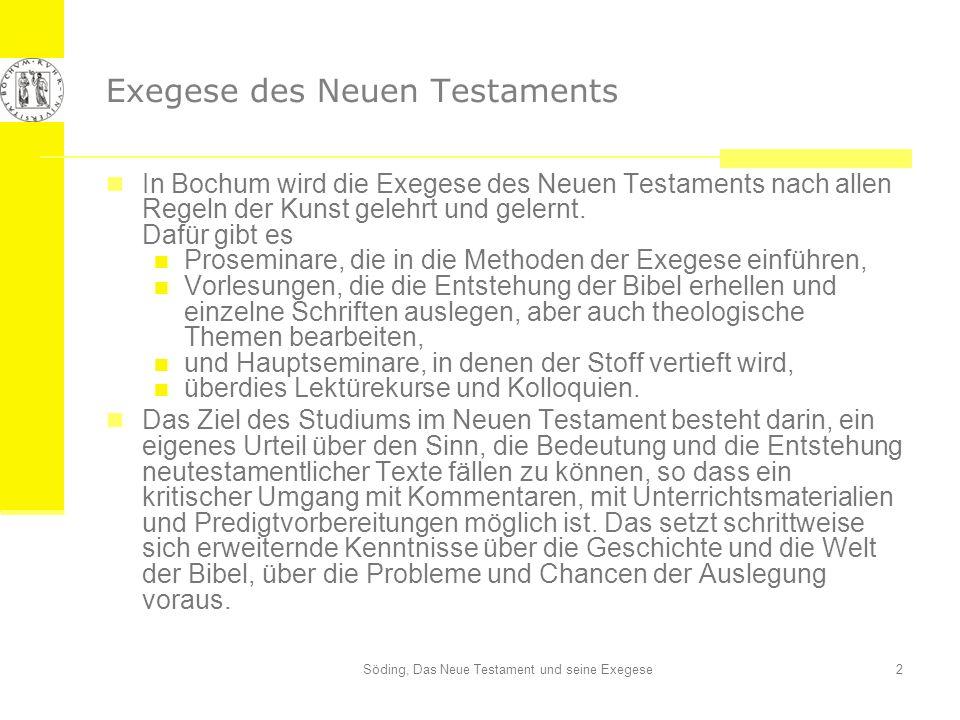 Söding, Das Neue Testament und seine Exegese3 Einführung in die Exegese des Neuen Testaments Diese Präsentation gibt einen ersten Eindruck vom Verständnis des Neuen Testaments und von den Fragen und Methoden der Exegese.