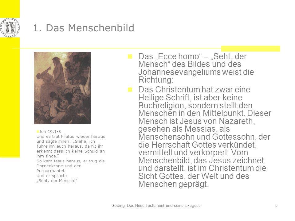Söding, Das Neue Testament und seine Exegese5 1. Das Menschenbild Das Ecce homo – Seht, der Mensch des Bildes und des Johannesevangeliums weist die Ri
