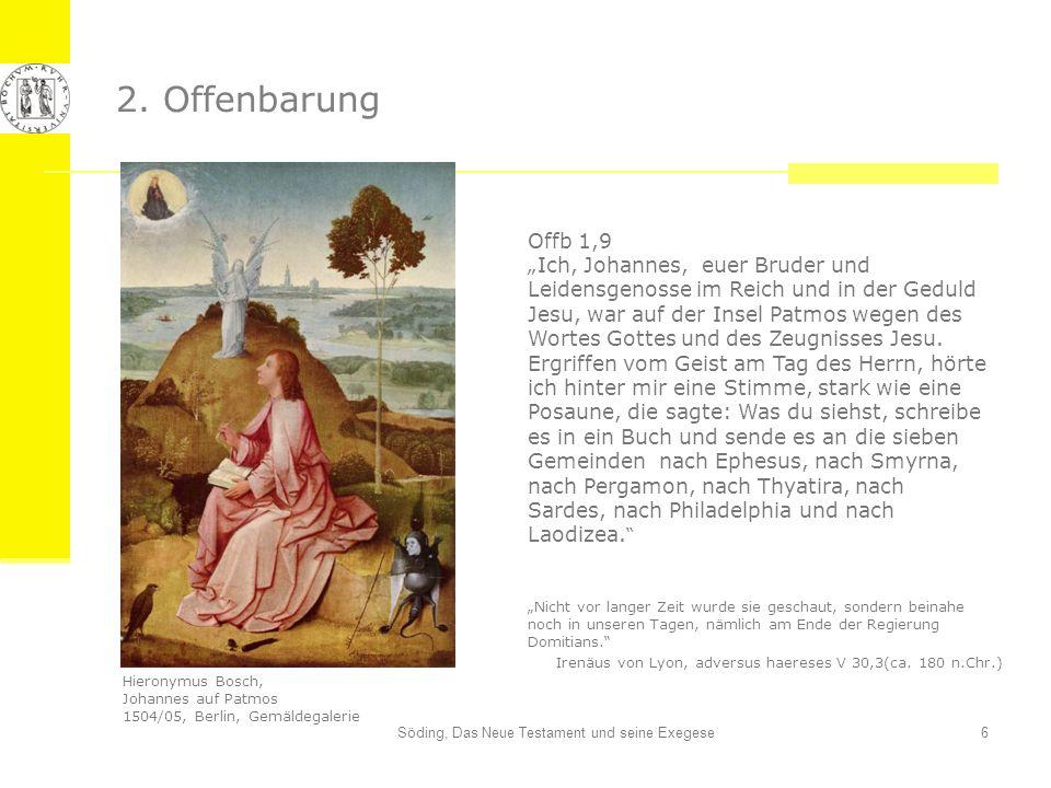 Söding, Das Neue Testament und seine Exegese6 2. Offenbarung Hieronymus Bosch, Johannes auf Patmos 1504/05, Berlin, Gemäldegalerie Nicht vor langer Ze