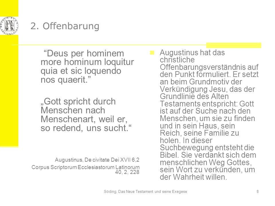 Söding, Das Neue Testament und seine Exegese8 2. Offenbarung Deus per hominem more hominum loquitur quia et sic loquendo nos quaerit. Gott spricht dur