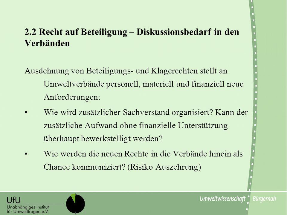 2.2 Recht auf Beteiligung – Diskussionsbedarf in den Verbänden Ausdehnung von Beteiligungs- und Klagerechten stellt an Umweltverbände personell, mater
