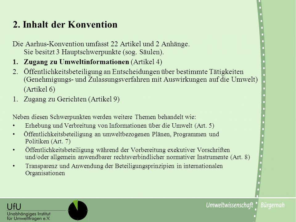 Die Aarhus-Konvention umfasst 22 Artikel und 2 Anhänge. Sie besitzt 3 Hauptschwerpunkte (sog. Säulen). 1.Zugang zu Umweltinformationen (Artikel 4) 2.Ö