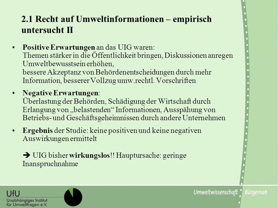 2.1 Recht auf Umweltinformationen – empirisch untersucht II Positive Erwartungen an das UIG waren: Themen stärker in die Öffentlichkeit bringen, Disku
