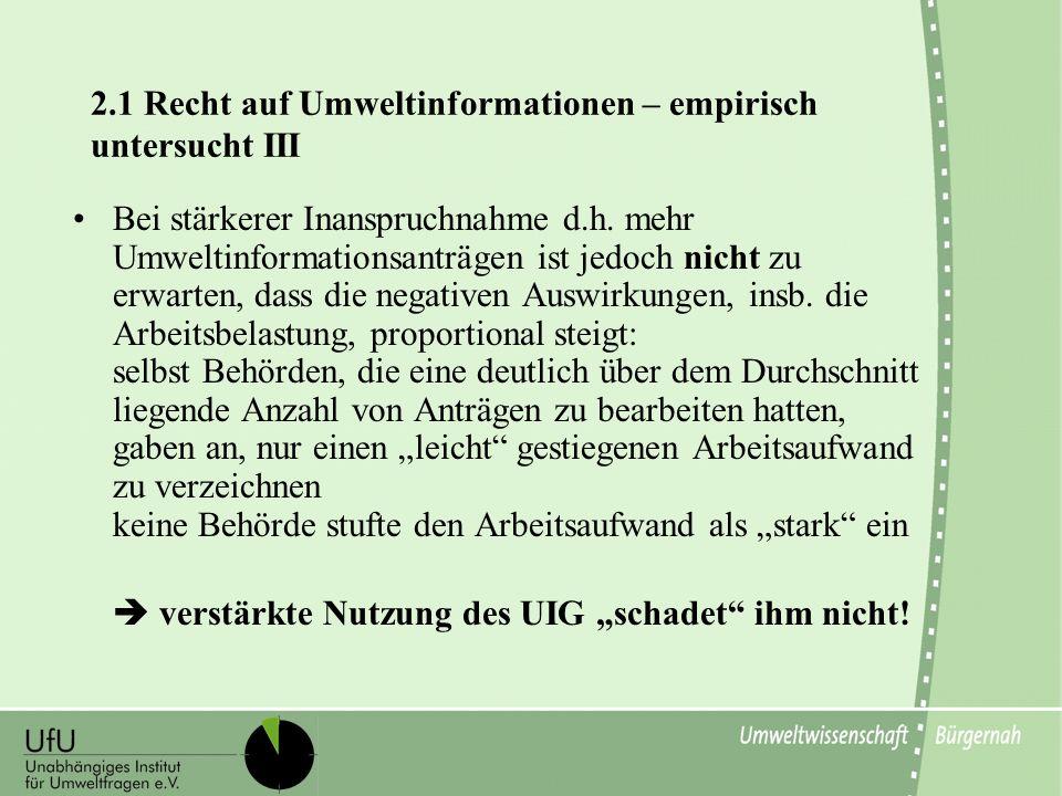 2.1 Recht auf Umweltinformationen – empirisch untersucht III Bei stärkerer Inanspruchnahme d.h. mehr Umweltinformationsanträgen ist jedoch nicht zu er