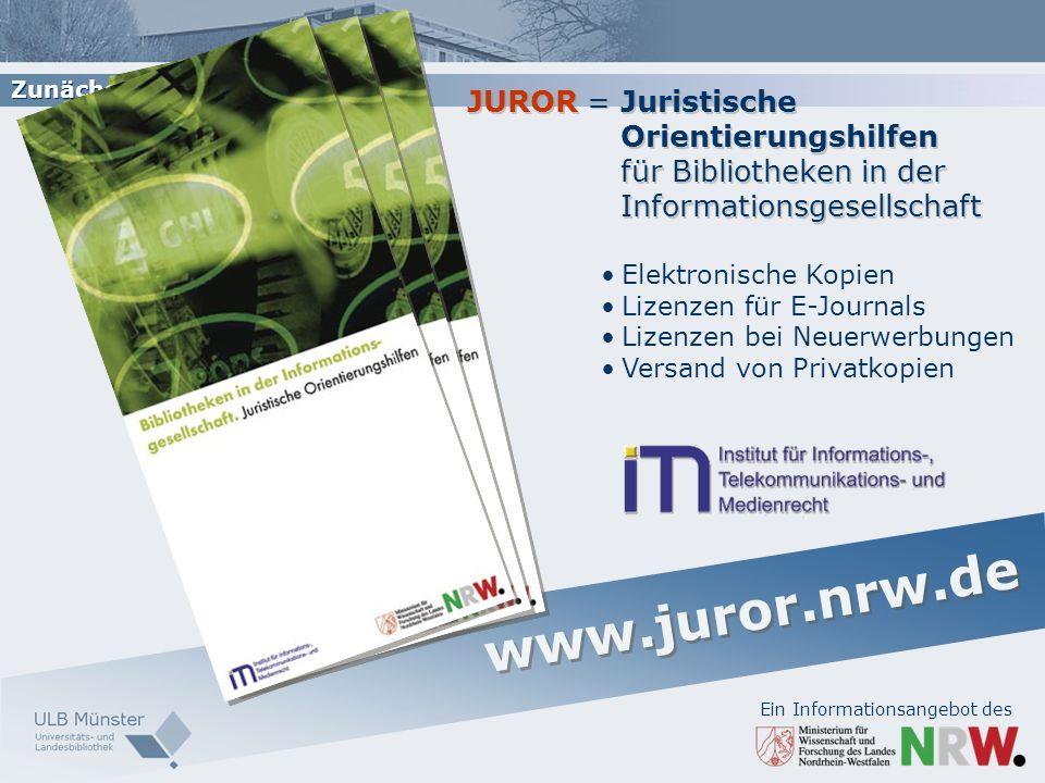 Zunächst etwas ganz anderes: www.juror.nrw.de JUROR =Juristische Orientierungshilfen für Bibliotheken in der Informationsgesellschaft Ein Informations