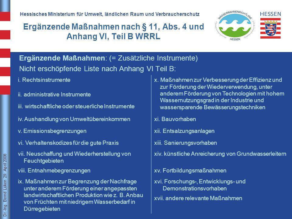 Dr.-Ing. Bernd Lüken11 Dr.-Ing. Bernd Lüken 29. April 2008 Ergänzende Maßnahmen nach § 11, Abs. 4 und Anhang VI, Teil B WRRL Hessisches Ministerium fü