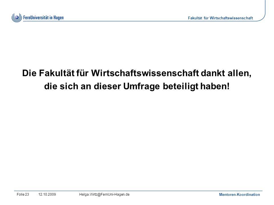 Fakultät für Wirtschaftswissenschaft 12.10.2009Helga.Wirtz@FernUni-Hagen.de Mentoren-Koordination Folie 23 Die Fakultät für Wirtschaftswissenschaft dankt allen, die sich an dieser Umfrage beteiligt haben!