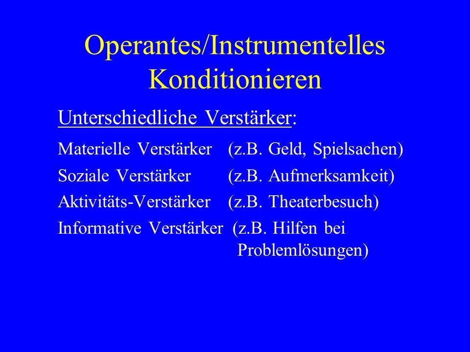 Operantes/Instrumentelles Konditionieren Unterschiedliche Verstärker: Materielle Verstärker (z.B. Geld, Spielsachen) Soziale Verstärker(z.B. Aufmerksa