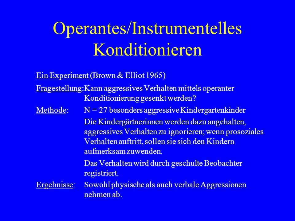 Operantes/Instrumentelles Konditionieren Ein Experiment (Brown & Elliot 1965) Fragestellung:Kann aggressives Verhalten mittels operanter Konditionieru