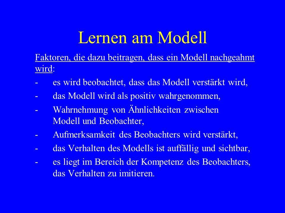 Lernen am Modell Faktoren, die dazu beitragen, dass ein Modell nachgeahmt wird: -es wird beobachtet, dass das Modell verstärkt wird, - das Modell wird