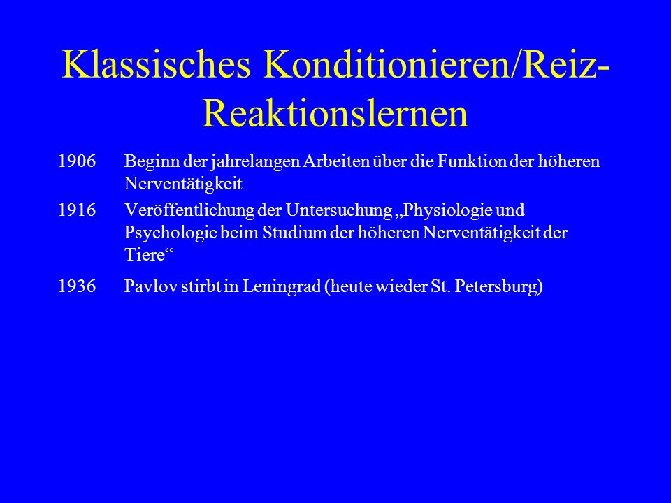 Klassisches Konditionieren/Reiz- Reaktionslernen NS (neutraler Stimulus)--->OR (Orientierungsreaktion) US (unkonditionierter Stimulus) --->UR (unkonditionierte Reaktion) US + NS--->UR NS wird zum KS (Konditionierter Stimulus) KS--->KR (konditionierte Reaktion)