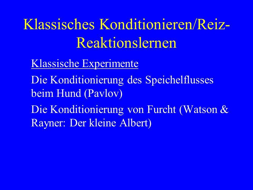 Klassisches Konditionieren/Reiz- Reaktionslernen Klassische Experimente Die Konditionierung des Speichelflusses beim Hund (Pavlov) Die Konditionierung