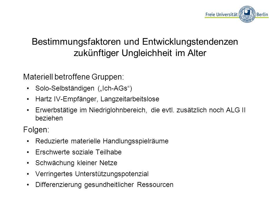 Bestimmungsfaktoren und Entwicklungstendenzen zukünftiger Ungleichheit im Alter Materiell betroffene Gruppen: Solo-Selbständigen (Ich-AGs) Hartz IV-Em