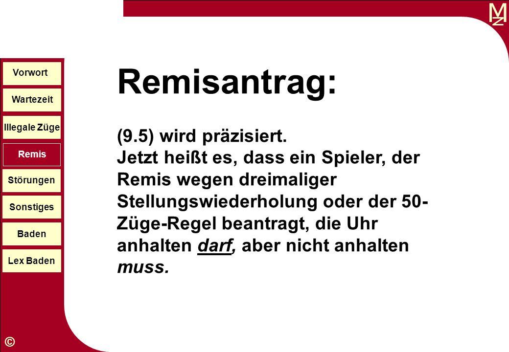 M © Wartezeit Illegale Züge Störungen Sonstiges Baden Lex Baden Vorwort Remis Remisantrag: (9.5) wird präzisiert. Jetzt heißt es, dass ein Spieler, de