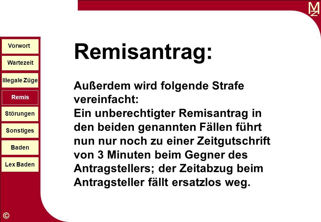 M © Wartezeit Illegale Züge Störungen Sonstiges Baden Lex Baden Vorwort Remis Remisantrag: Außerdem wird folgende Strafe vereinfacht: Ein unberechtigt