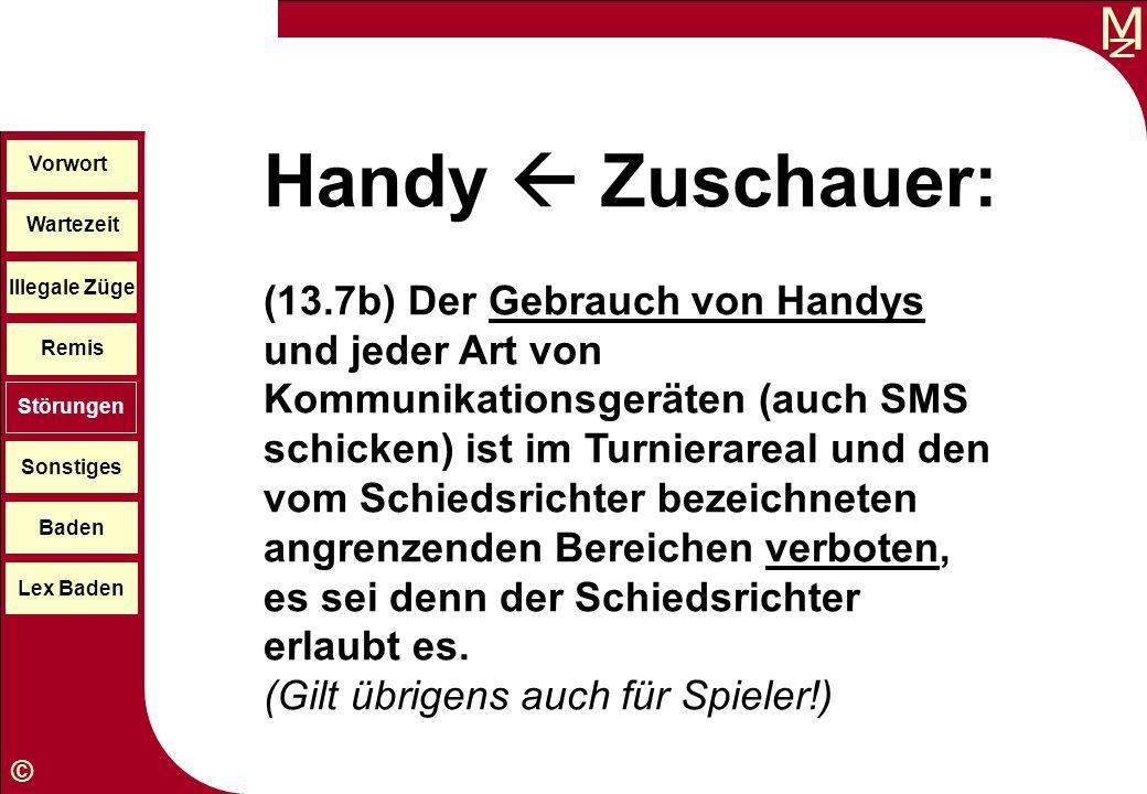 M © Wartezeit Illegale Züge Störungen Sonstiges Baden Lex Baden Vorwort Remis Handy Zuschauer: (13.7b) Der Gebrauch von Handys und jeder Art von Kommu