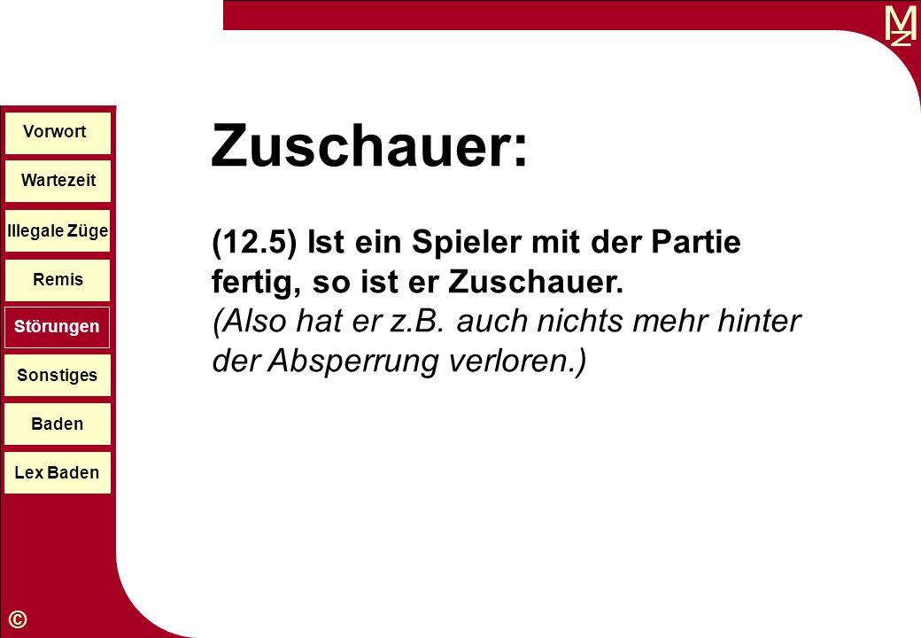 M © Wartezeit Illegale Züge Störungen Sonstiges Baden Lex Baden Vorwort Remis Zuschauer: (12.5) Ist ein Spieler mit der Partie fertig, so ist er Zusch