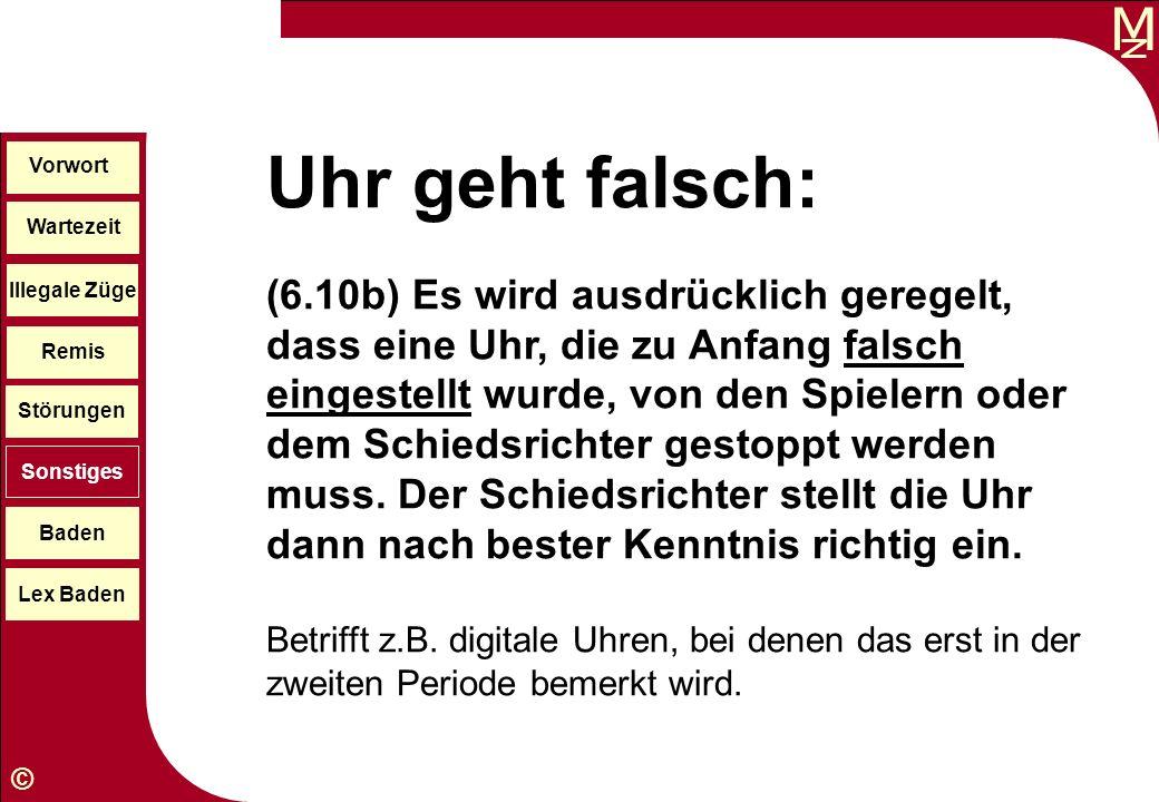 M © Wartezeit Illegale Züge Störungen Sonstiges Baden Lex Baden Vorwort Remis Uhr geht falsch: (6.10b) Es wird ausdrücklich geregelt, dass eine Uhr, d