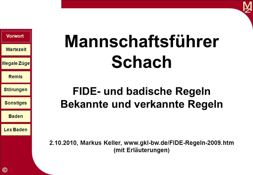 M © Mannschaftsführer Schach FIDE- und badische Regeln Bekannte und verkannte Regeln 2.10.2010, Markus Keller, www.gkl-bw.de/FIDE-Regeln-2009.htm (mit
