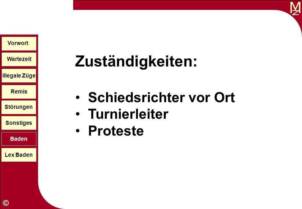 M © Wartezeit Illegale Züge Störungen Sonstiges Baden Lex Baden Vorwort Remis Zuständigkeiten: Schiedsrichter vor Ort Turnierleiter Proteste