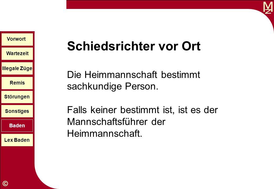 M © Wartezeit Illegale Züge Störungen Sonstiges Baden Lex Baden Vorwort Remis Schiedsrichter vor Ort Die Heimmannschaft bestimmt sachkundige Person. F