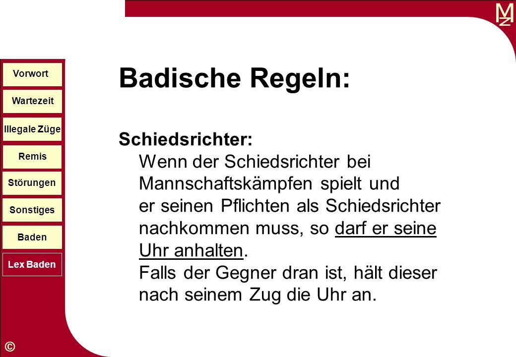 M © Wartezeit Illegale Züge Störungen Sonstiges Baden Lex Baden Vorwort Remis Badische Regeln: Schiedsrichter: Wenn der Schiedsrichter bei Mannschafts