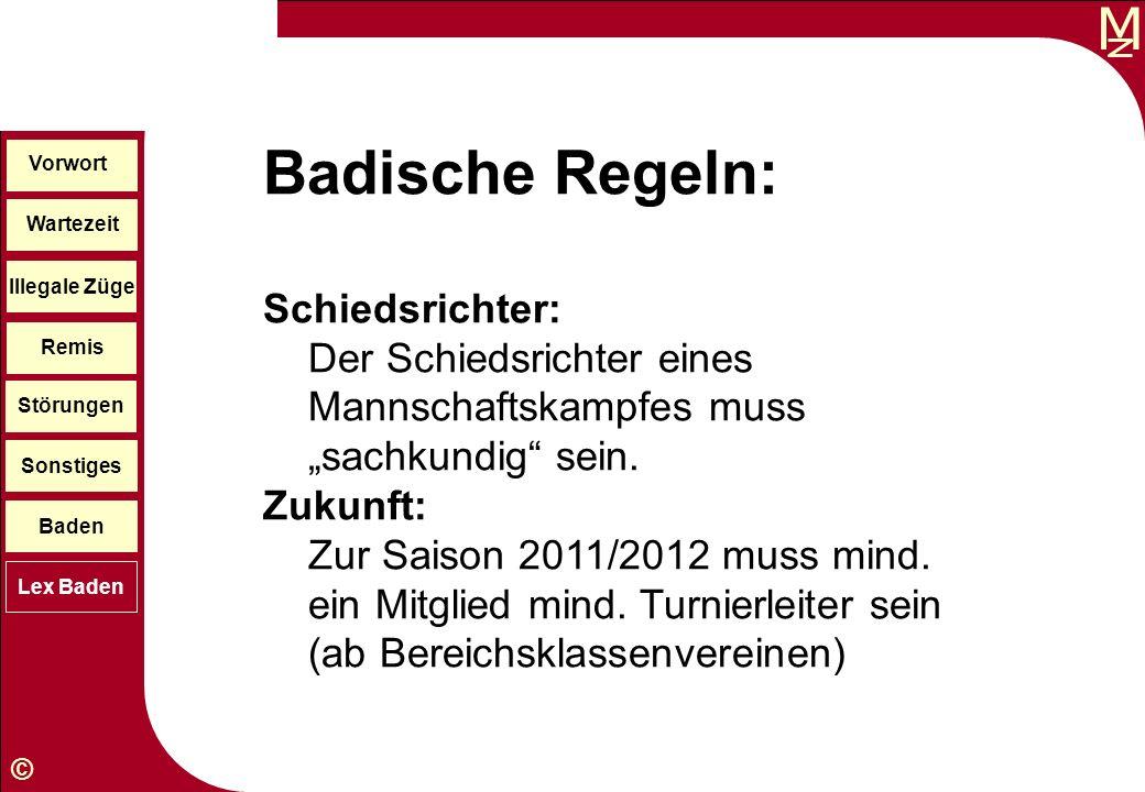 M © Wartezeit Illegale Züge Störungen Sonstiges Baden Lex Baden Vorwort Remis Badische Regeln: Schiedsrichter: Der Schiedsrichter eines Mannschaftskam