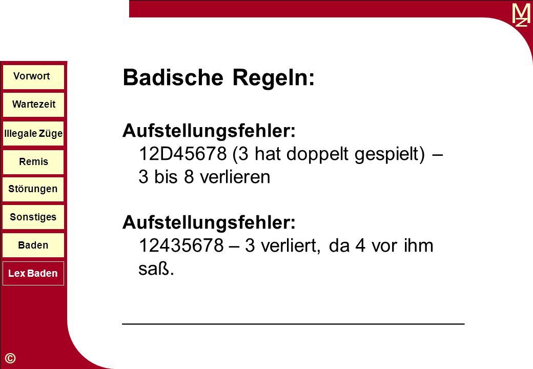 M © Wartezeit Illegale Züge Störungen Sonstiges Baden Lex Baden Vorwort Remis Badische Regeln: Aufstellungsfehler: 12D45678 (3 hat doppelt gespielt) –
