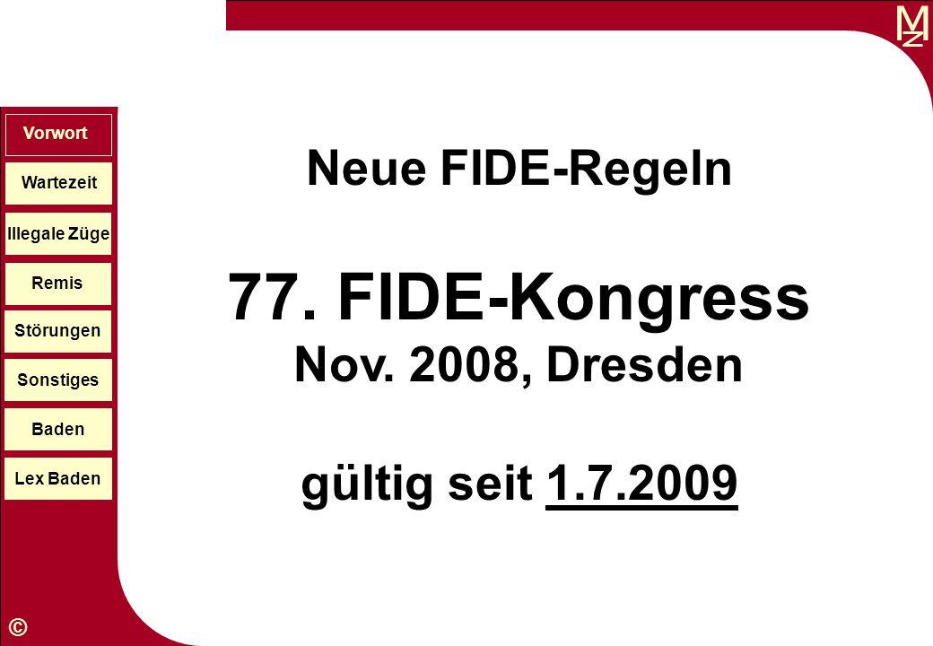 M © Neue FIDE-Regeln 77. FIDE-Kongress Nov. 2008, Dresden gültig seit 1.7.2009 Wartezeit Illegale Züge Störungen Sonstiges Baden Lex Baden Vorwort Rem