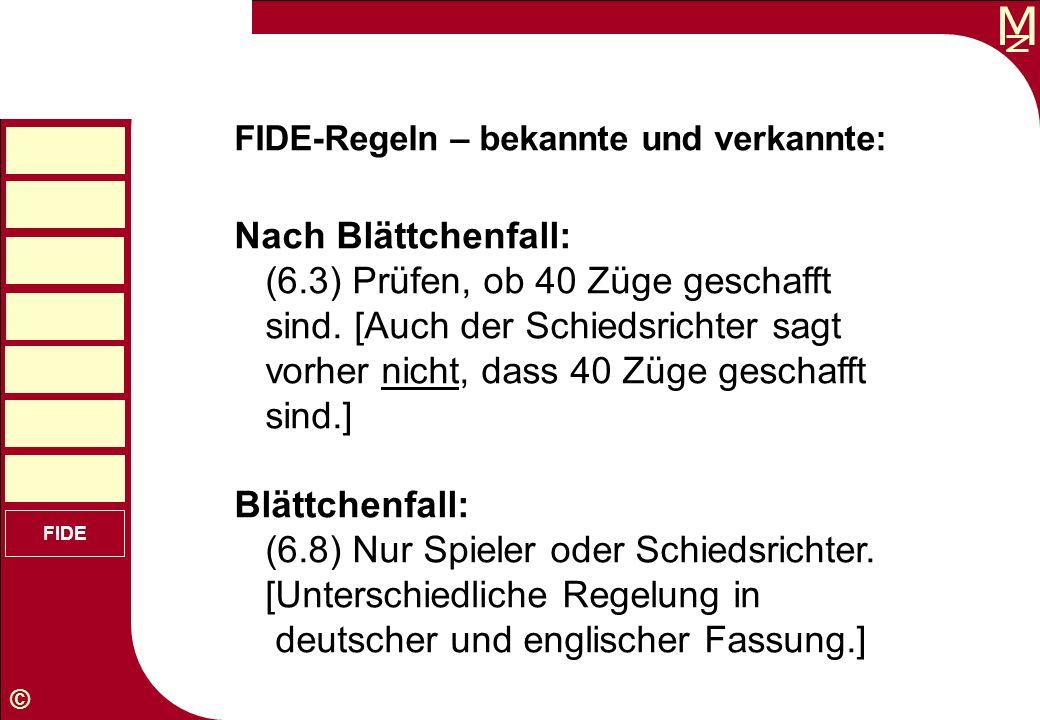 M © FIDE FIDE-Regeln – bekannte und verkannte: Nach Blättchenfall: (6.3) Prüfen, ob 40 Züge geschafft sind. [Auch der Schiedsrichter sagt vorher nicht