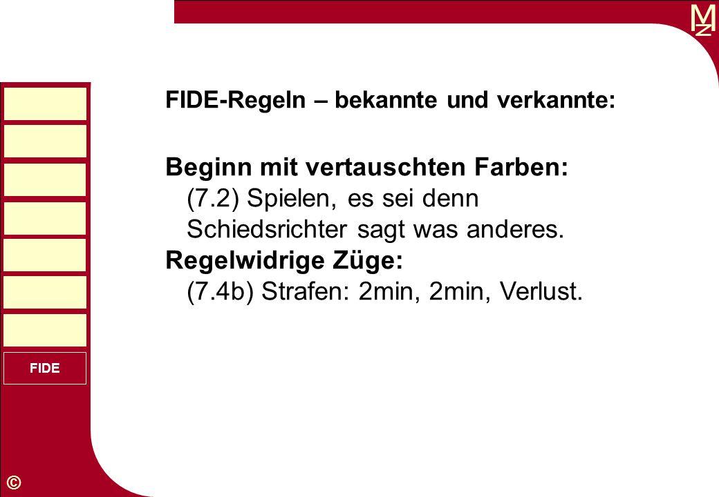 M © FIDE FIDE-Regeln – bekannte und verkannte: Beginn mit vertauschten Farben: (7.2) Spielen, es sei denn Schiedsrichter sagt was anderes. Regelwidrig