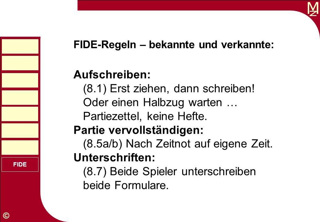M © FIDE FIDE-Regeln – bekannte und verkannte: Aufschreiben: (8.1) Erst ziehen, dann schreiben! Oder einen Halbzug warten … Partiezettel, keine Hefte.