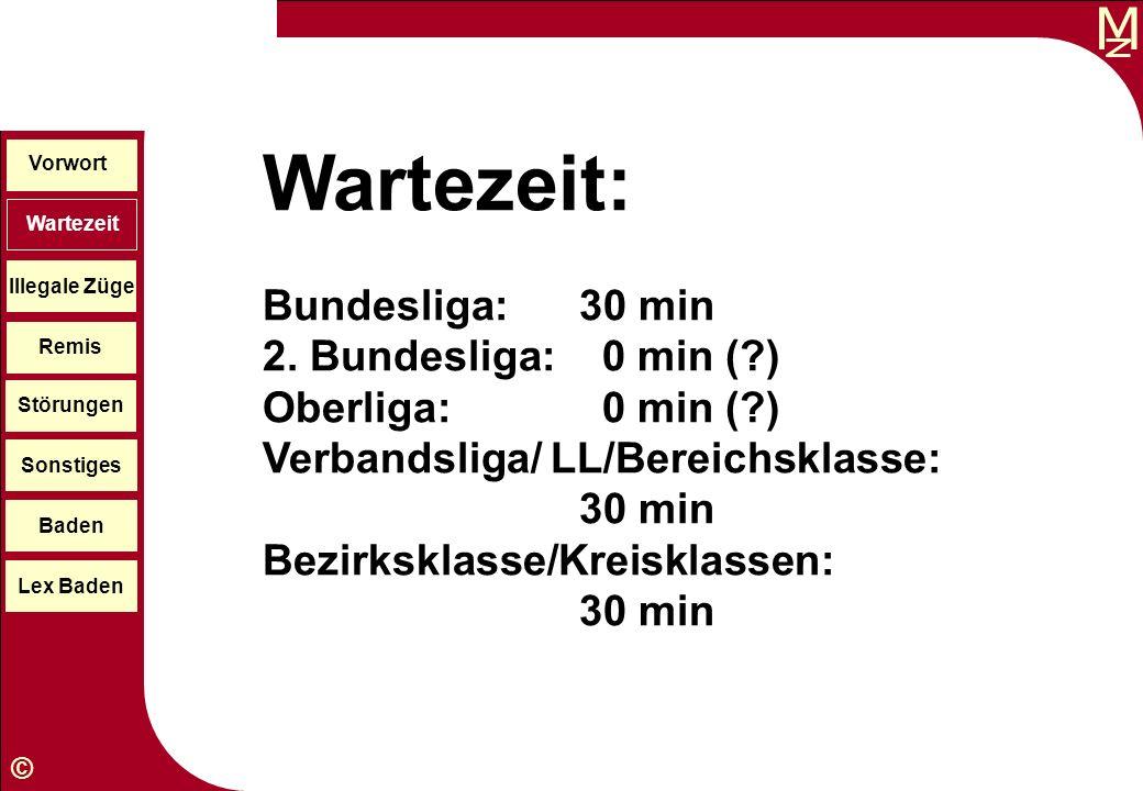 M © Wartezeit: Bundesliga:30 min 2. Bundesliga: 0 min (?) Oberliga: 0 min (?) Verbandsliga/ LL/Bereichsklasse: 30 min Bezirksklasse/Kreisklassen: 30 m