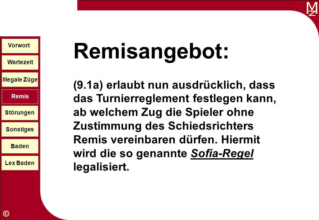 M © Wartezeit Illegale Züge Störungen Sonstiges Baden Lex Baden Vorwort Remis Remisangebot: (9.1a) erlaubt nun ausdrücklich, dass das Turnierreglement
