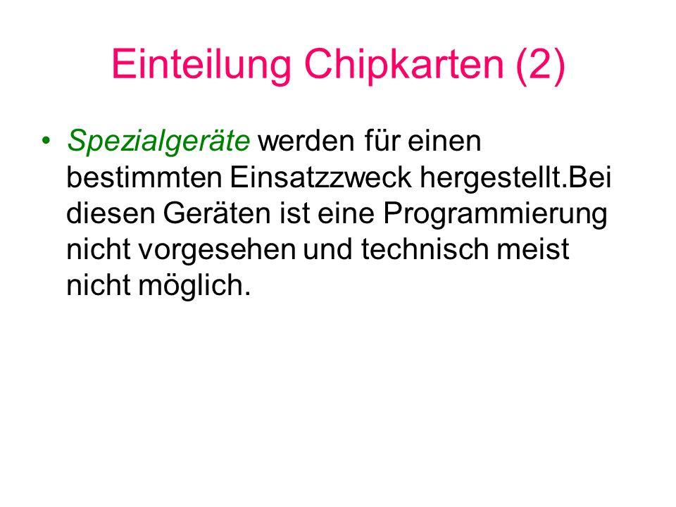 Einteilung Chipkarten (2) Spezialgeräte werden für einen bestimmten Einsatzzweck hergestellt.Bei diesen Geräten ist eine Programmierung nicht vorgeseh